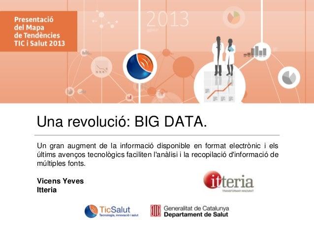 Una revolució: BIG DATA. Un gran augment de la informació disponible en format electrònic i els últims avenços tecnològics...