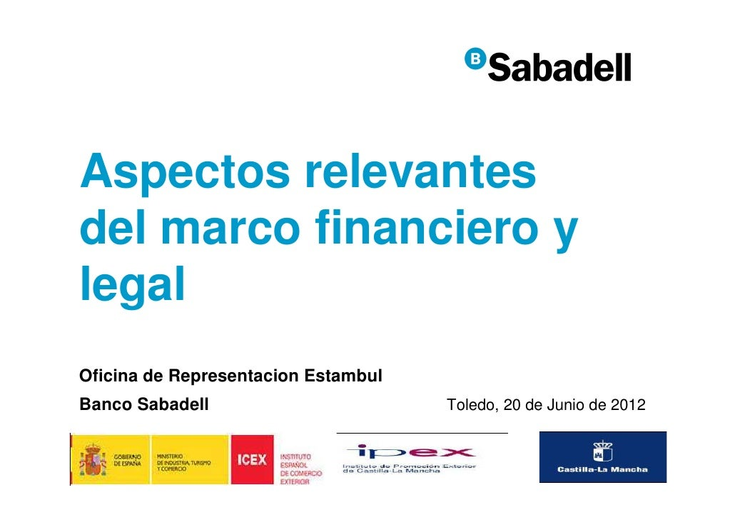 Aspectos relevantesdel marco financiero ylegalOficina de Representacion EstambulBanco Sabadell                       Toled...