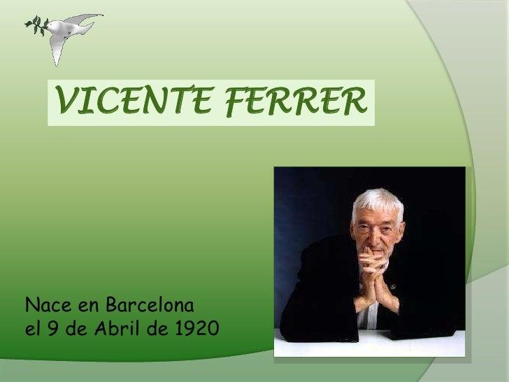 VICENTE FERRER<br />Nace en Barcelona <br />el 9 de Abril de 1920<br />