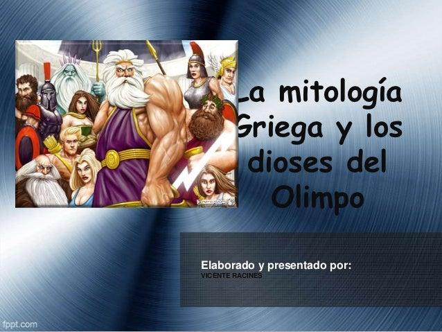 La mitología       Griega y los        dioses del          OlimpoElaborado y presentado por:VICENTE RACINES