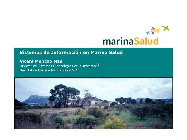 Sistemas de Información en Marina SaludVicent Moncho MasDirector de Sistemes i Tecnologies de la InformacióHospital de Dén...