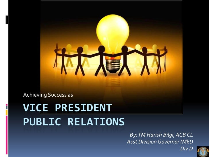 Vice president public relations<br />Achieving Success as<br />By: TM Harish Bilgi, ACB CL<br />Asst Division Governor (Mk...