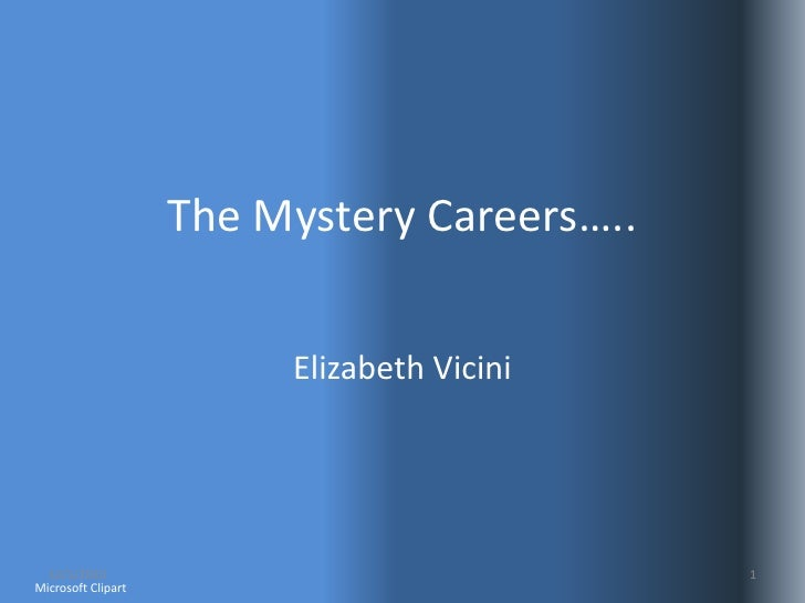 The Mystery Careers…..<br />Elizabeth Vicini<br />Microsoft Clipart<br />12/1/10<br />1<br />