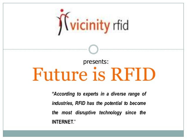 "Future is RFIDpresents:""According to experts in a diverse range ofindustries, RFID has the potential to becomethe most dis..."