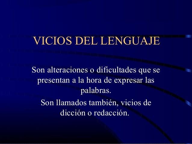 VICIOS DEL LENGUAJE Son alteraciones o dificultades que se presentan a la hora de expresar las palabras. Son llamados tamb...