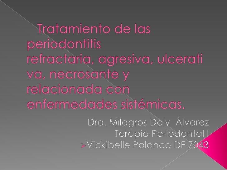 Tratamiento de las periodontitis refractaria, agresiva, ulcerativa, necrosante y relacionada con enfermedades sistémica...