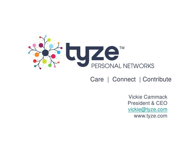 Care | Connect | Contribute            Vickie Cammack            President & CEO            vickie@tyze.com               ...