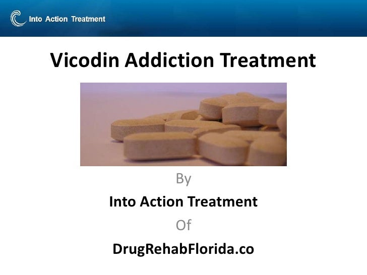 Vicodin Addiction Treatment               By     Into Action Treatment               Of      DrugRehabFlorida.co