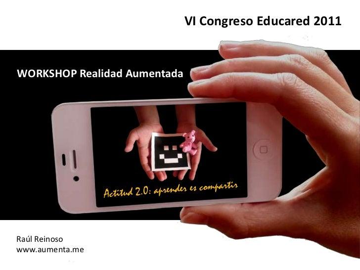 VI Congreso Educared 2011WORKSHOP Realidad Aumentada                                                Raúl Reinoso          ...