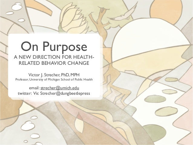 On Purpose: A Renewed Direction for Full Engagement in Life and Health with Vic Strecher Part 1