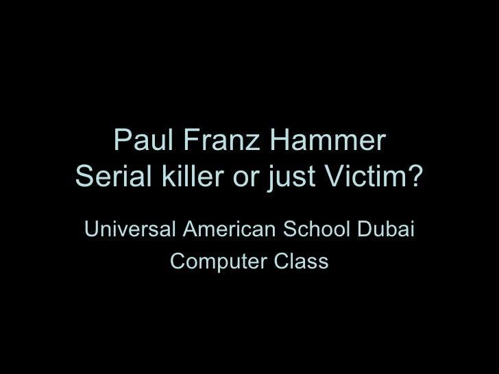 Paul Franz Hammer Serial killer or just Victim? Universal American School Dubai Computer Class