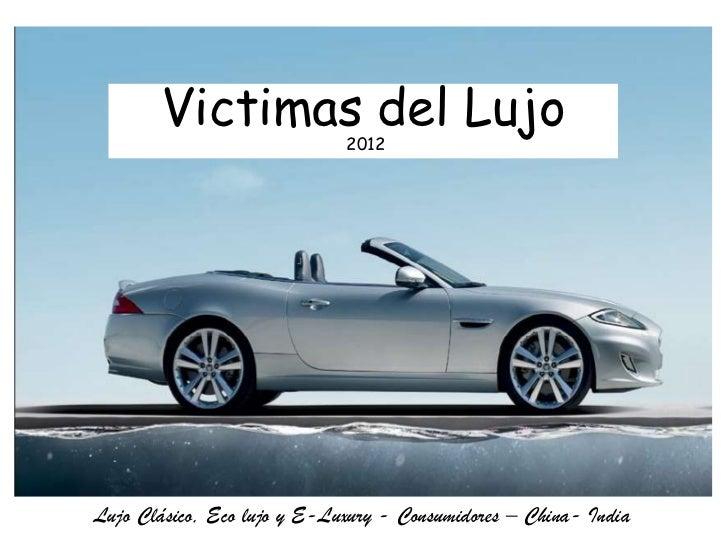 Victimas del Lujo2012 Lujo Clásico, Eco lujo y E-Luxury - Consumidores – China- India
