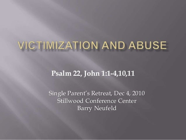 Psalm 22, John 1:1-4,10,11Single Parent's Retreat, Dec 4, 2010   Stillwood Conference Center          Barry Neufeld