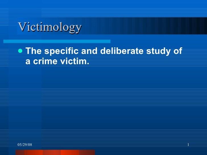 Victimology <ul><li>The specific and deliberate study of a crime victim. </li></ul>