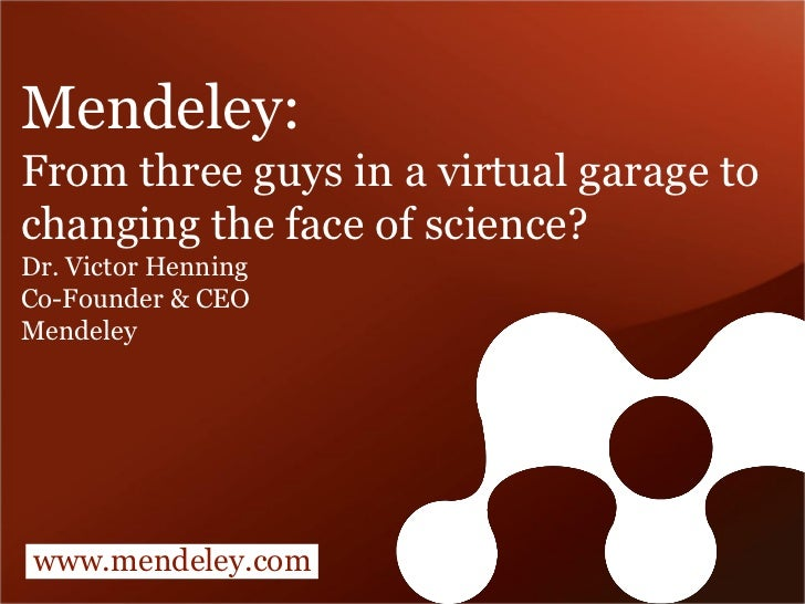Mendeley:From three guys in a virtual garage to changing the face of science?