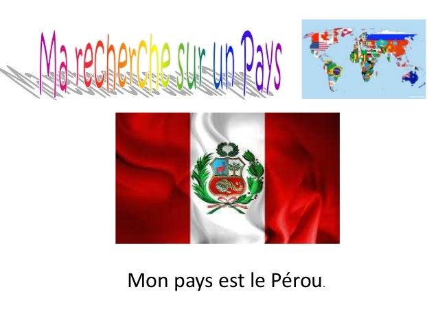 Mon pays est le Pérou.