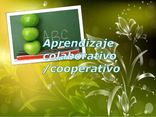 APRENDIZAJE COLABORATIVO el aprendizaje colaborativo representa una teoría y un conjunto de estrategias metodológicas que ...