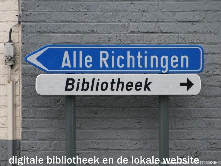 Rondetafel 19 mei 2009 http://www.flickr.com/photos/rc45/2377250849/  © rc45 De digitale bibliotheek en de lokale website ...