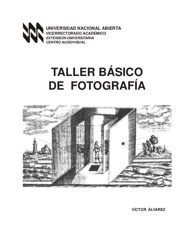 TALLER   BÁSICO DE FOTOGRAFÍAUNIVERSIDAD NACIONAL ABIERTAVICERRECTORADO ACADÉMICOEXTENSIÓN UNIVERSITARIACENTRO AUDIOVISUAL...