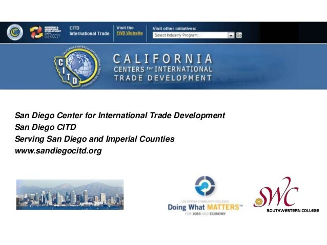 San Diego Center for International Trade Development San Diego CITD Serving San Diego and Imperial Counties www.sandiegoci...