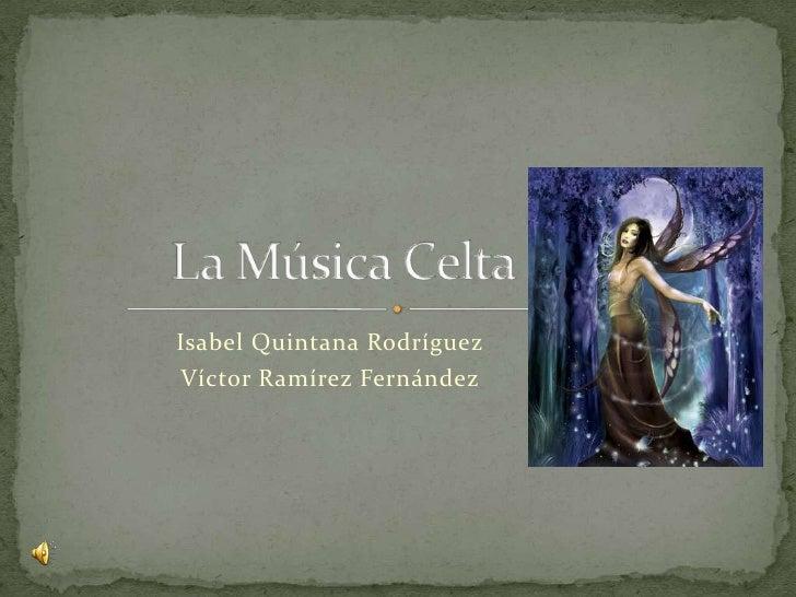 La Música Celta<br />Isabel Quintana Rodríguez<br />Víctor Ramírez Fernández<br />
