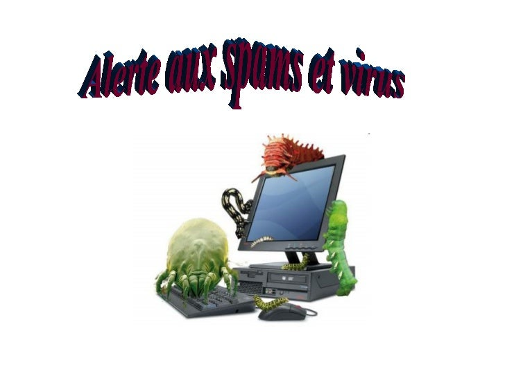 Alerte aux spams et virus.