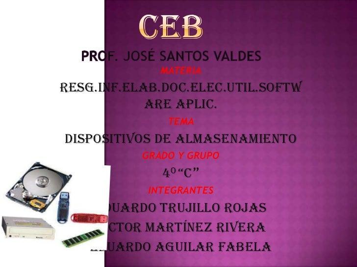 CEBPROF. JOSÉ SANTOS VALDES <br />MATERIA<br />RESG.INF.ELAB.DOC.ELEC.UTIL.SOFTWARE APLIC.<br />TEMA<br />DISPOSITIVOS DE ...