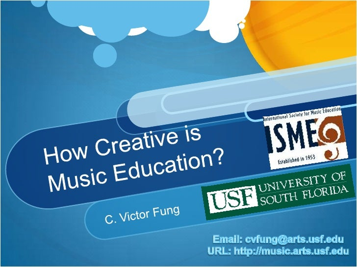How Creative isMusic Education?<br />C. Victor Fung<br />Email: cvfung@arts.usf.edu<br />URL: http://music.arts.usf.edu<br />