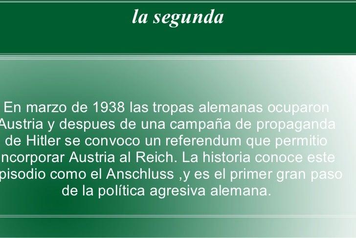 LA SEGUNDA GUERRA MUNDIAL la segunda ANSCHLUSS <ul><li>En marzo de 1938 las tropas alemanas ocuparon Austria y despues de ...