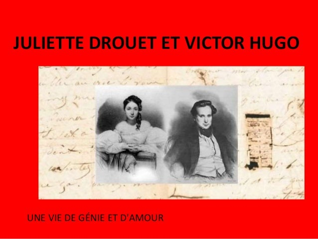 JULIETTE DROUET ET VICTOR HUGO UNE VIE DE GÉNIE ET D'AMOUR