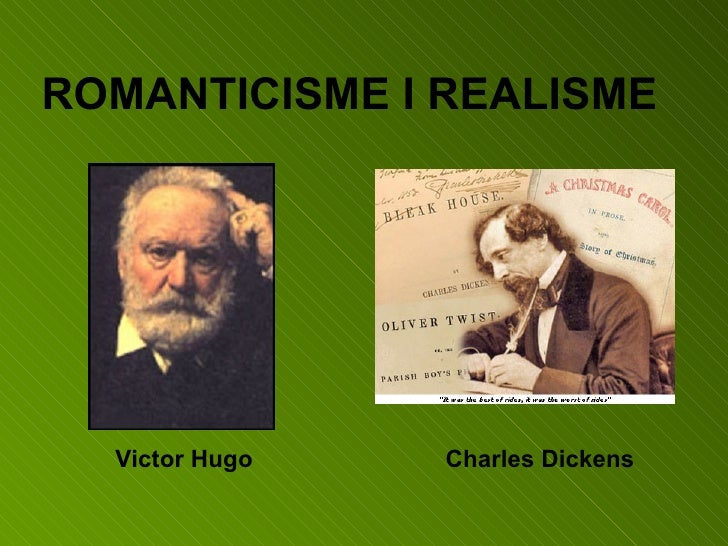 ROMANTICISME I REALISME Victor Hugo Charles Dickens