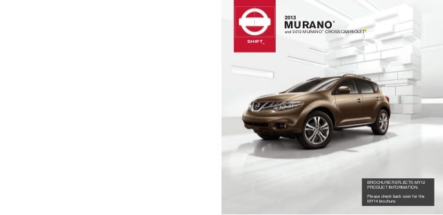 SHIFT_2013MURANO®and 2012 MURANO®CROSSCABRIOLET®BROCHURE REFLECTS MY12PRODUCT INFORMATION.Please check back soon for theMY...