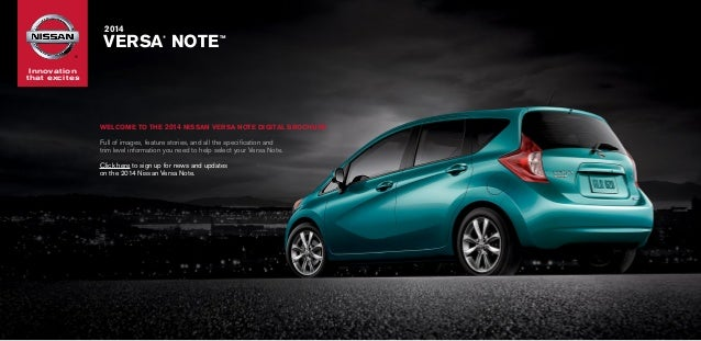 Innovationthat excites®2014VERSA®NOTETMWelcome to the 2014 Nissan VERSA NOTE DIGITAL BrochureFull of images, feature sto...