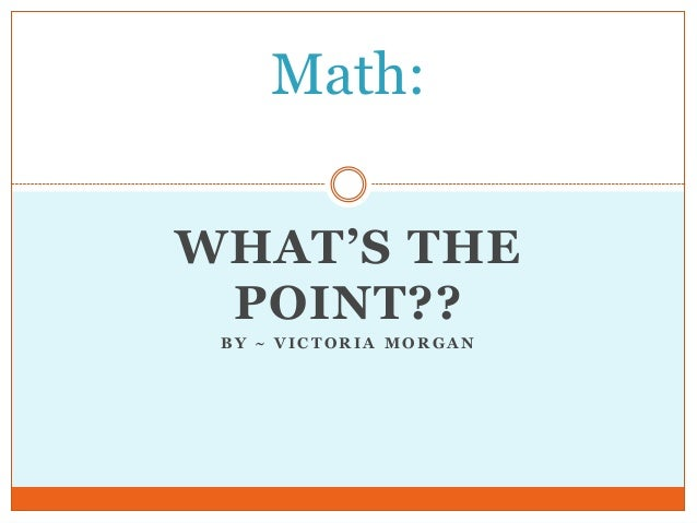 Math: WHAT'S THE POINT?? BY ~ VICTORIA MORGAN