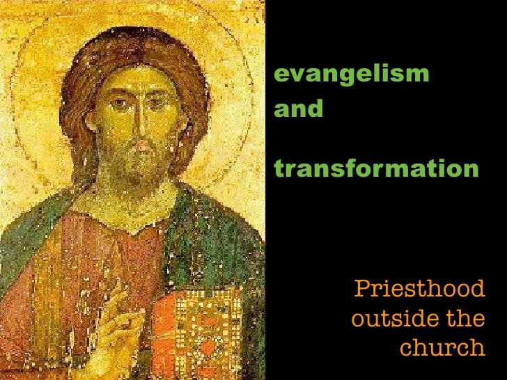 evangelism and  transformation         Priesthood      outside the          church