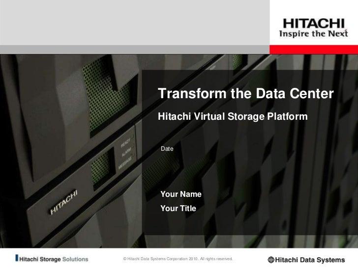 Transform the Data Center <br />Hitachi Virtual Storage Platform<br />Date<br />Your Name<br />Your Title<br />