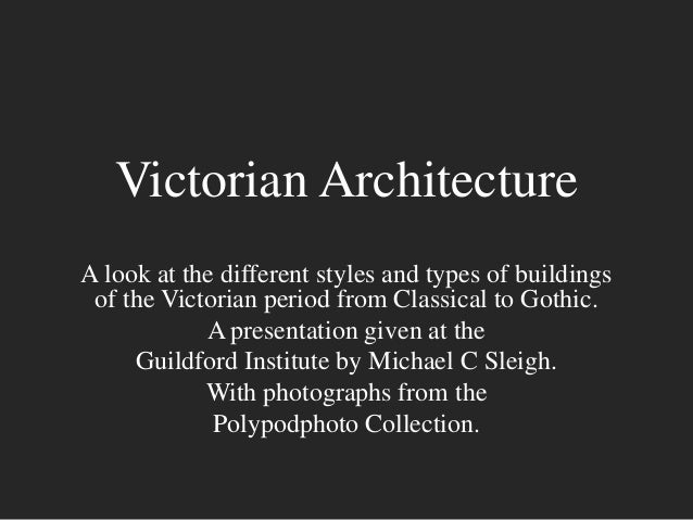 Victorian Architecture A look at the different styles and types of buildings of the Victorian period from Classical to Got...