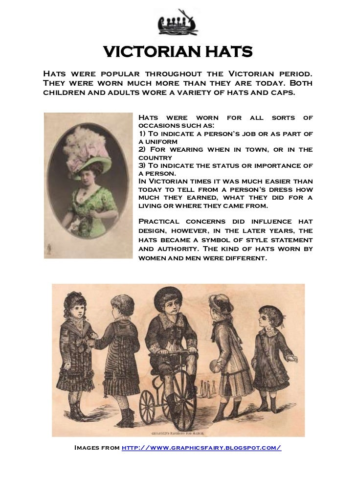 VICTORIAN HATSHats were popular throughout the Victorian period.They were worn much more than they are today. Bothchildren...
