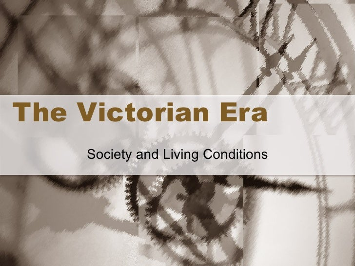 The Victorian Era Society and Living Conditions