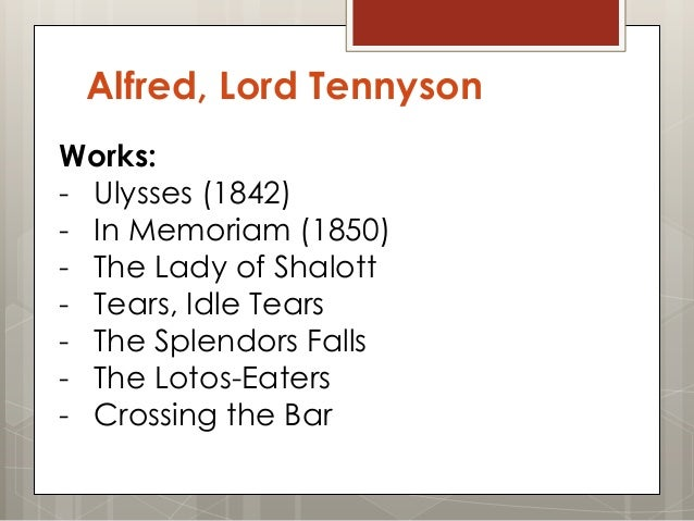 """a literary analysis of the lyric poem tears idle tears by alfred lord tennyson Tennyson's lyric """"tears, idle tears"""" is often seen as the representative victorian poem of melancholy, and particularly a melancholy without explicit object the poem has been useful in my upper-level victorian poetry classes to demonstrate arthur hallam's key poetics essay on """"poems of ."""