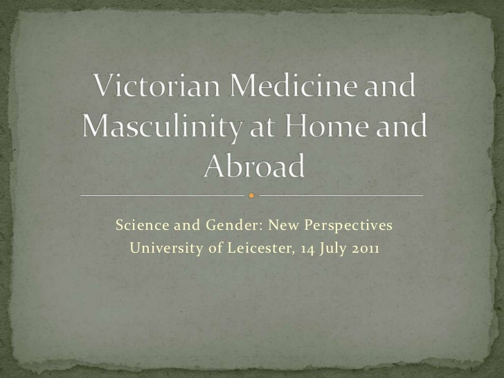 Science and Gender: New Perspectives<br />University of Leicester, 14 July 2011<br />Victorian Medicine and Masculinity at...
