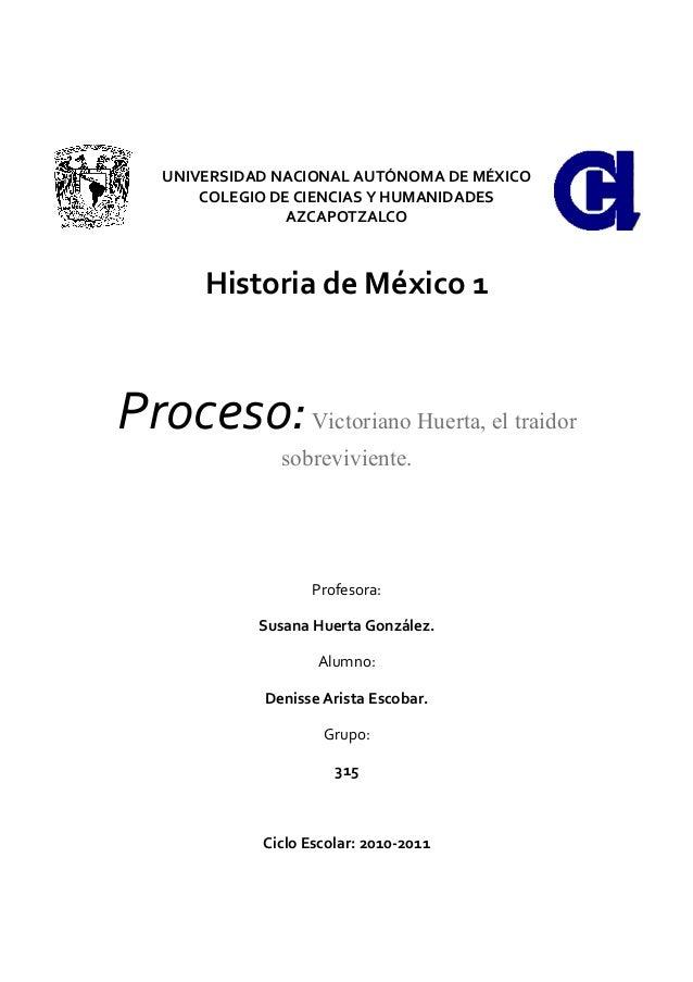 UNIVERSIDAD NACIONAL AUTÓNOMA DE MÉXICO COLEGIO DE CIENCIAS Y HUMANIDADES AZCAPOTZALCO Historia de México 1 Proceso:Victor...