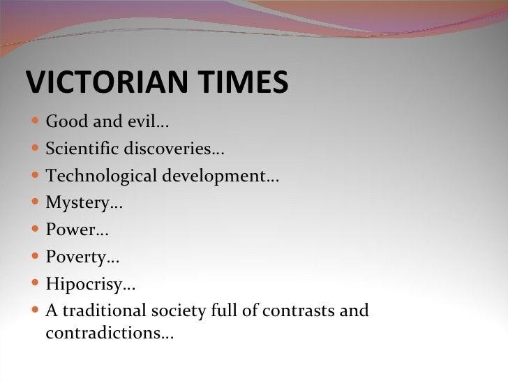 VICTORIAN TIMES  <ul><li>Good and evil… </li></ul><ul><li>Scientific discoveries… </li></ul><ul><li>Technological developm...
