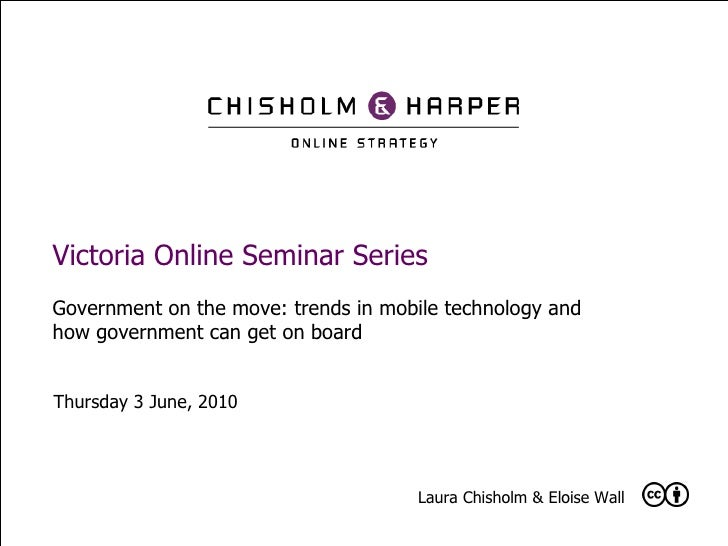Victoria Online Seminar Series Government on the move: trends in mobile technology and how government can get on board Thu...