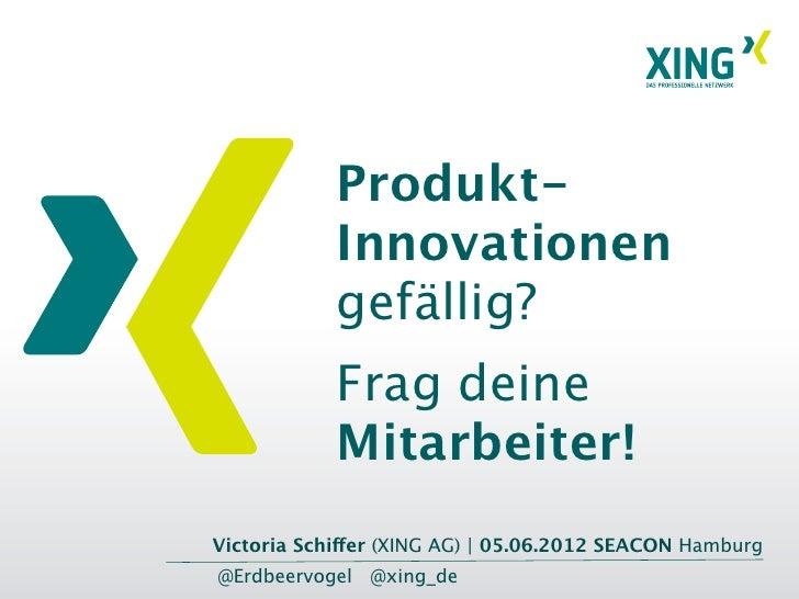 Produkt-            Innovationen            gefällig?            Frag deine            Mitarbeiter!Victoria Schiffer (XING...