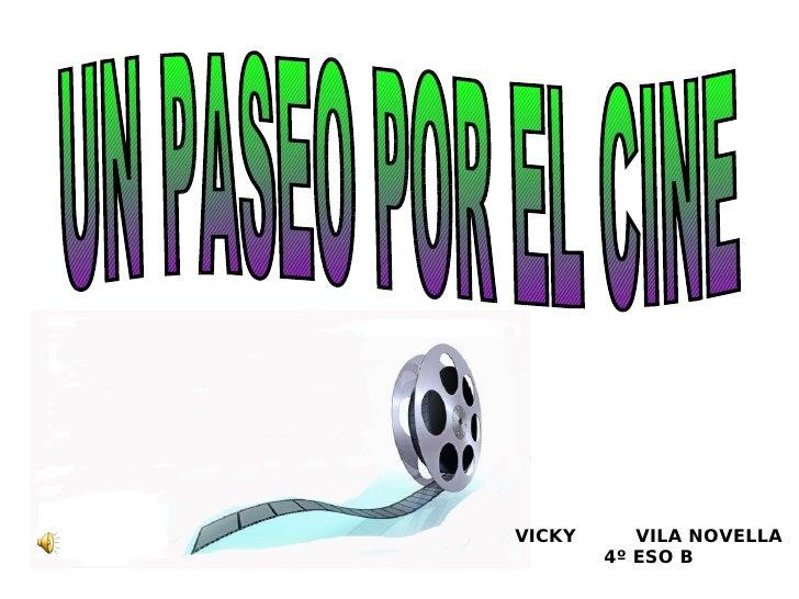 UN PASEO POR EL CINE VICKY  VILA NOVELLA 4º ESO B