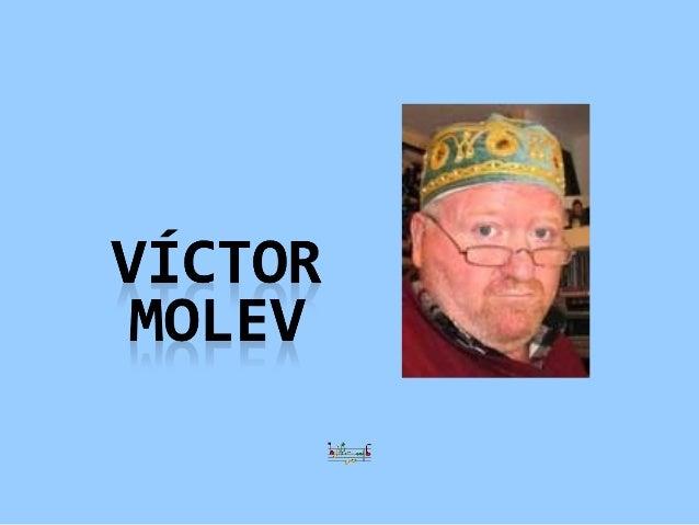 Victor Molev 1955-ben Nyizsnyij Novgorodban, Oroszországban született. Építészmérnöki diplomáját 1976-ban megszerezve épít...