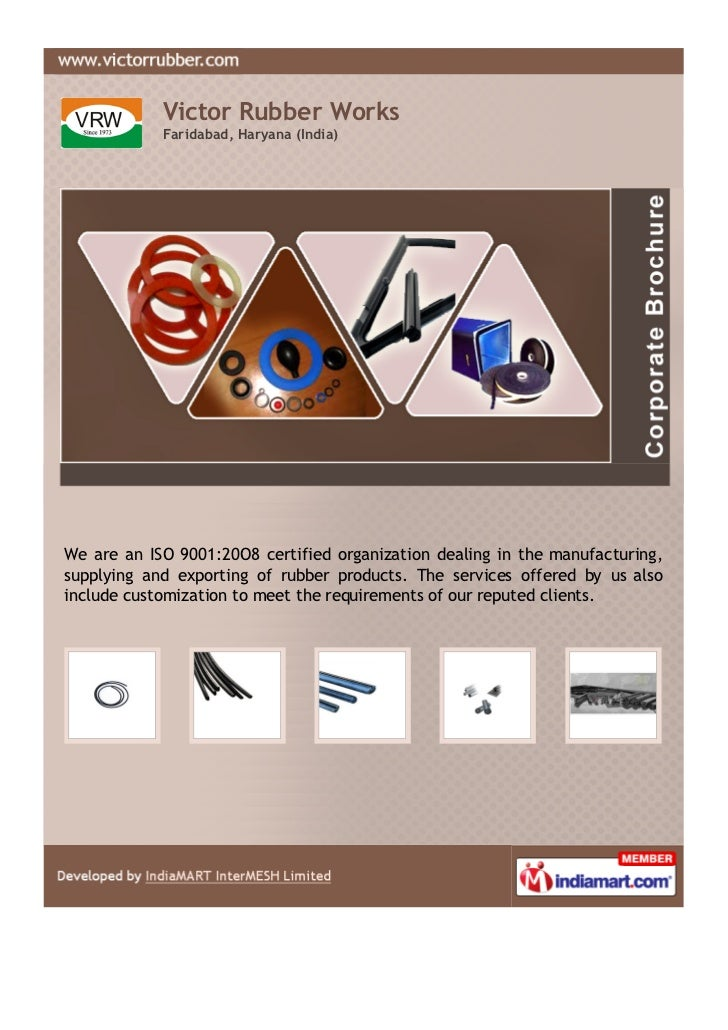 Victor Rubber Works            Faridabad, Haryana (India)We are an ISO 9001:20O8 certified organization dealing in the man...