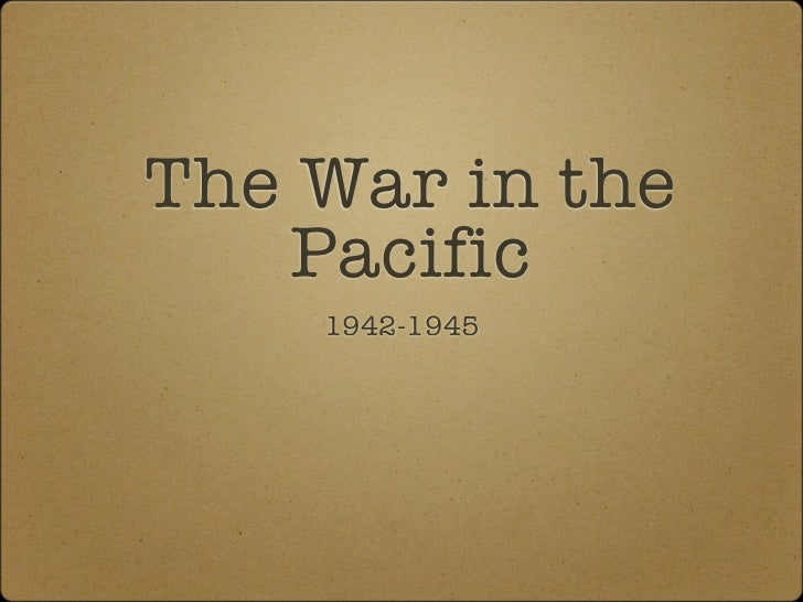 The War in the    Pacific    1942-1945