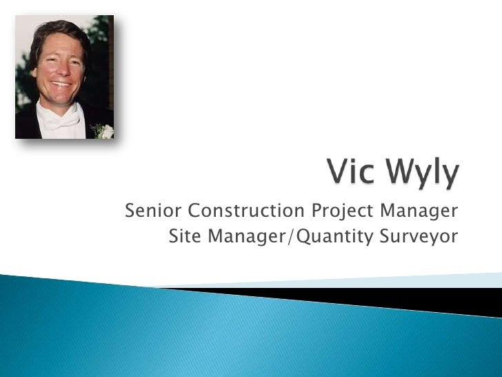 Vic Wyly<br />Senior Construction Project Manager<br />Site Manager/Quantity Surveyor<br />